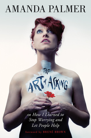 The Art of Asking by Amanda Palmer on goodreads
