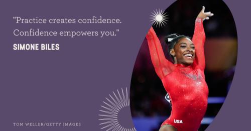"""Practice creates confidence. Confidence empowers you."" Simone Biles confidence"