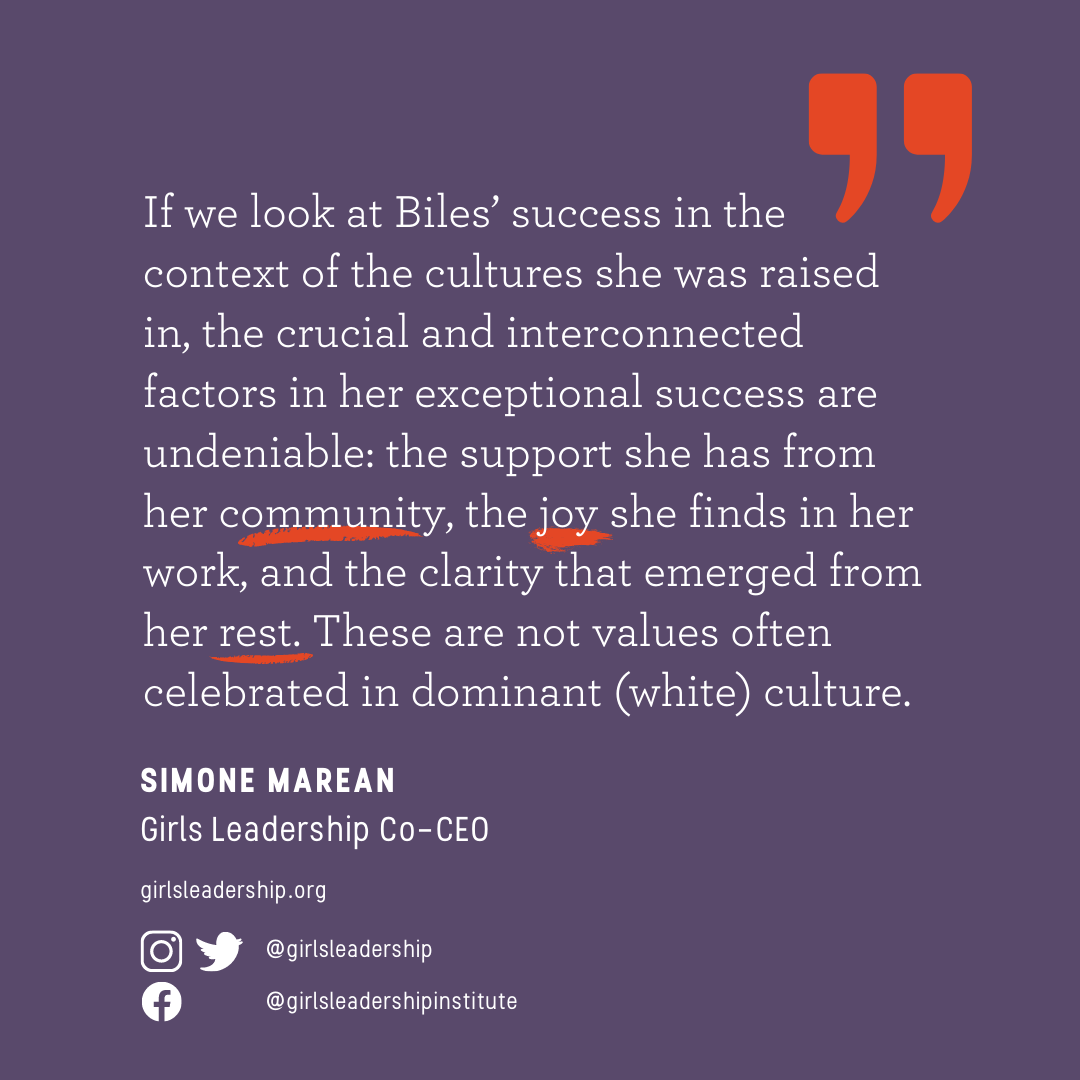 If we look at Biles' success in the context of the cultures she was raised in, the crucial and interconnected factors in her exceptional success are undeniable: the support she has from her community, the joy she finds in her work, and the clarity that emerged from her rest. These are not values often celebrated in dominant (white) culture.
